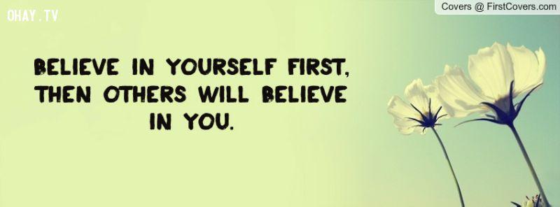 Hãy tin tưởng mình trước, rồi mọi người cũng sẽ tin tưởng bạn